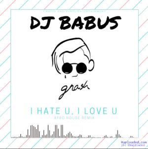 DJ Babus - I Hate U, I Love U (Afro HouseRemix)